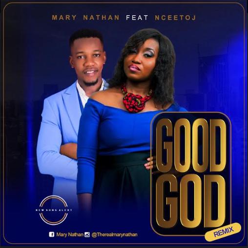MUSIC + LYRICS: Mary Nathan ft Ncee Toj – Good God Remix  || @therealmarynathan