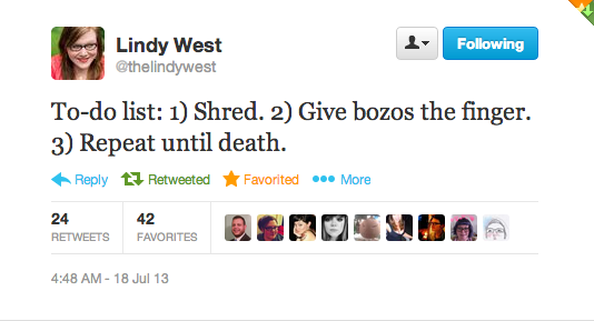 "Lindy West tweet: ""To-do list: 1) Shred 2) Give bozos the finger 3) Repeat until death."