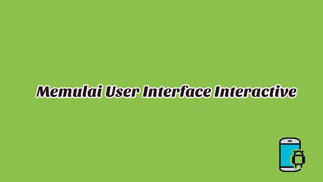 Materi 2 - Memulai User Interface Interactive