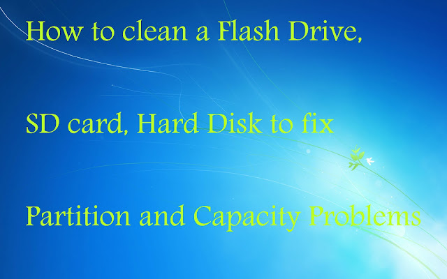 How to clean a Flash Drive,   SD card, Hard Disk to fix   Partition and Capacity Problems