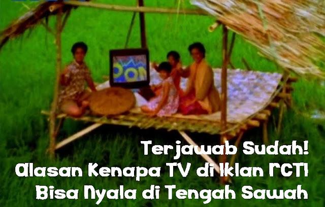 Terjawab Sudah! Alasan Kenapa TV di Iklan RCTI Bisa Nyala di Tengah Sawah
