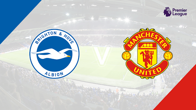Prediksi Pertandingan Liga Inggris Brighton & Hove Albion vs Manchester United