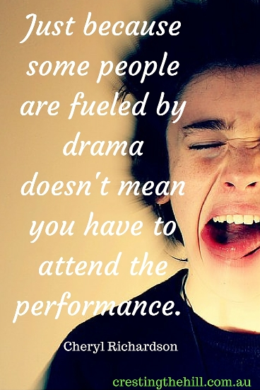 Just because some people are fueled by drama doesn't mean you have to attend the performance. Cheryl Richardson #quotes