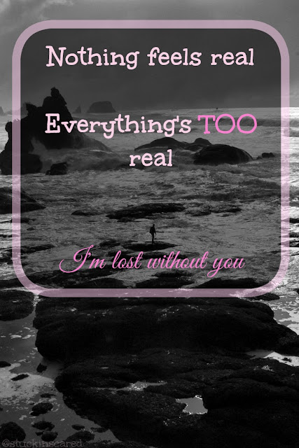 """Nothing feels real...everything's TOO real... I'm lost without you."" Grief. quote. mentalillnessgodandme.blogspot.co.uk"