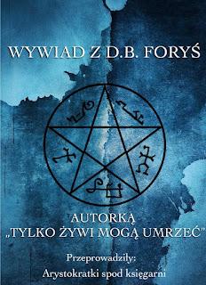 """Wywiad z D.B. Foryś! Autorką """"Tylko Żywi Mogą Umrzeć"""""""