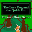 The Lazy Dog and the Quick Fox: An Action Maze Adventure by Rebecca Rose Orton