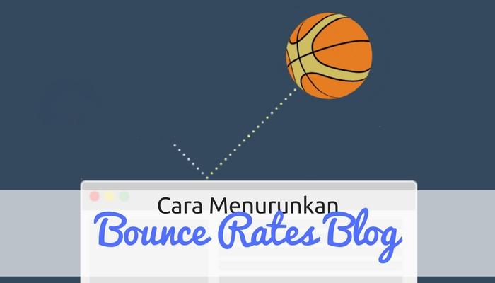 Cara Menurunkan Bounce Rates Blog