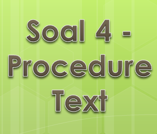 Soal 4 - Procedure Text