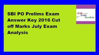 SBI PO Prelims Exam Answer Key 2016 Cut off Marks July Exam Analysis