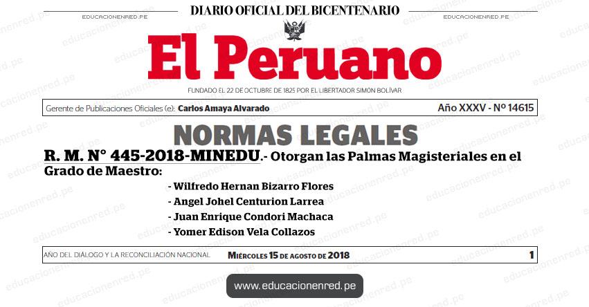 R. M. N° 445-2018-MINEDU - Otorgan las Palmas Magisteriales en el Grado de Maestro (Wilfredo Hernan Bizarro Flores - Angel Johel Centurion Larrea - Juan Enrique Condori Machaca - Yomer Edison Vela Collazos) www.minedu.gob.pe