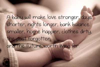 A-baby-will-make-love-strongger-days-shorter-night-longer-bank-balance-smaller-home-happier-clothes-dirty-the-past-forgotten-and-the-future-worth-living-for.