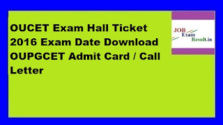 OUCET Exam Hall Ticket 2016 Exam Date Download OUPGCET Admit Card / Call Letter