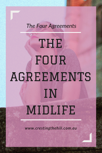 Applying Don Miguel Ruiz's Four Agreements to Midlife