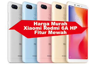 Harga Murah Xiaomi Redmi 6A HP Fitur Mewah