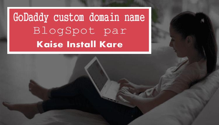 GoDaddy custom domain name BlogSpot पर कैसे स्थापित करें