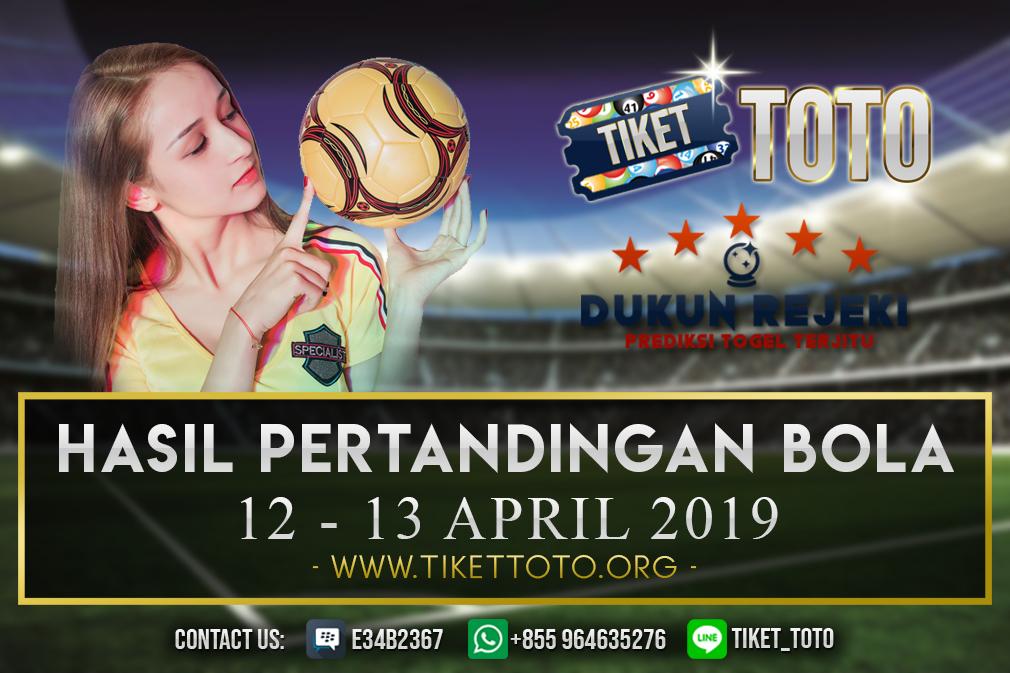 HASIL PERTANDINGAN BOLA TANGGAL  12 – 13 APRIL 2019