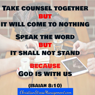 Take counsel together but it shall come to nothing. Speak the word but it shall not stand because God is with us Isaiah 8:10
