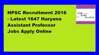 HPSC Recruitment 2016 - Latest 1647 Haryana Assistant Professor Jobs Apply Online