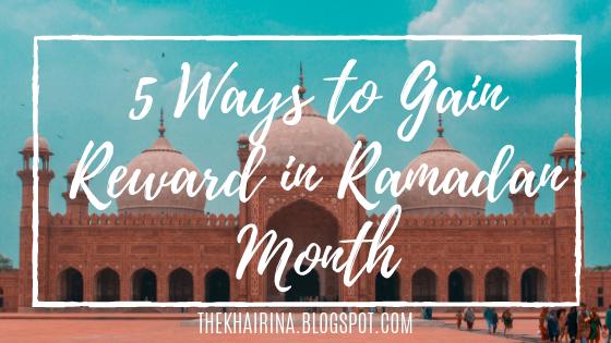 5 Ways to Gain Reward in Ramadan Month