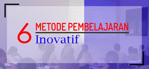 6 Jenis Metode Pembelajaran Inovatif dan Langkah-Langkahnya