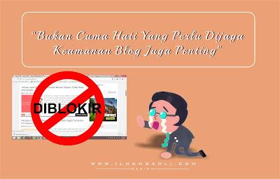 Tidak Cuma Hati Yang Butuh Dijaga, Keamanan Blog Juga Tak Kalah Pentingnya