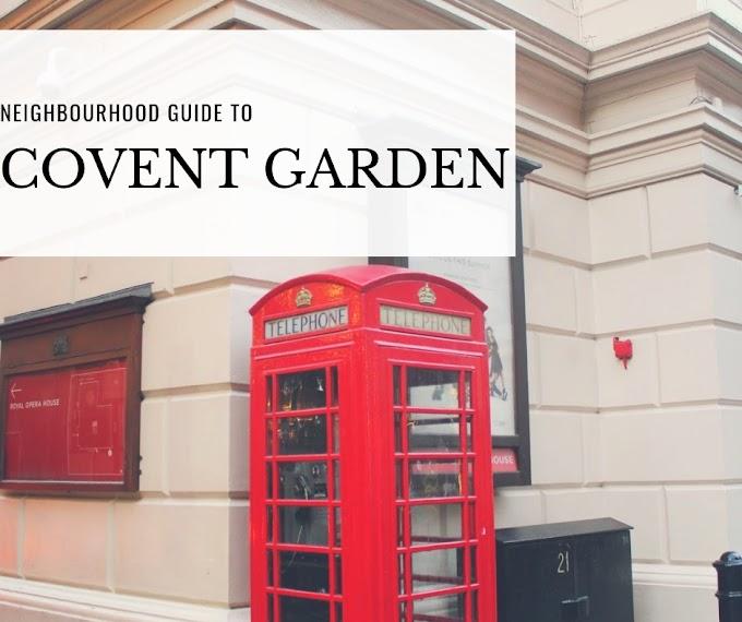 Neighbourhood guide: Covent Garden, London*