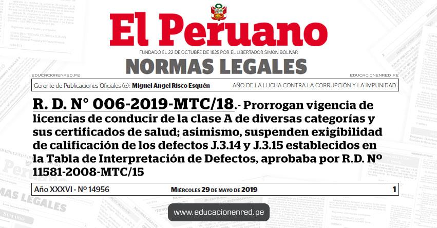 R. D. N° 006-2019-MTC/18 - Prorrogan vigencia de licencias de conducir de la clase A de diversas categorías y sus certificados de salud; asimismo, suspenden exigibilidad de calificación de los defectos J.3.14 y J.3.15 establecidos en la Tabla de Interpretación de Defectos, aprobaba por R.D. Nº 11581-2008-MTC/15