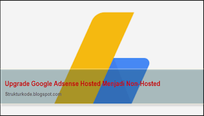 Cara upgrade akun google-adsense hosted menjadi non-hosted (full approve)