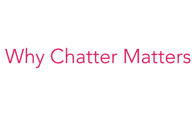 Why Chatter Matters