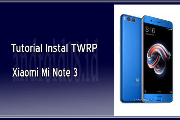 Cara Instal TWRP Recovery Xiaomi Mi Note 3