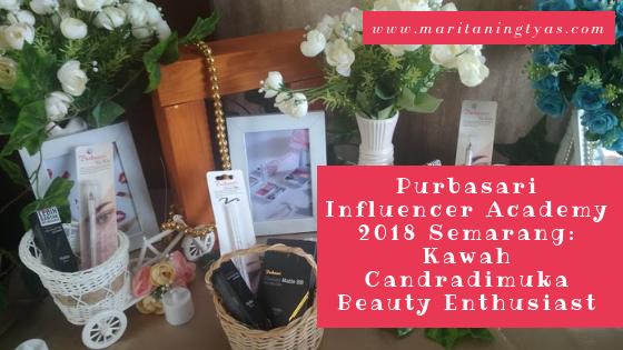 Purbasari Influencer Academy 2018 Semarang: Kawah Candradimuka untuk Beauty Enthusiast