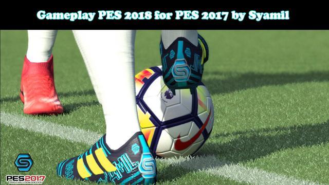 PES 2017 New Gameplay Convert From PES 2018 By Syamil