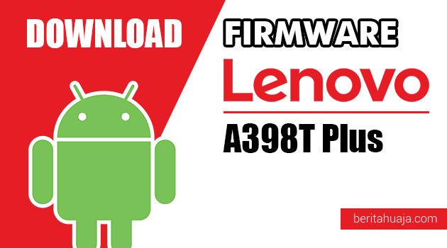 Download Firmware / Stock ROM Lenovo A398T Plus All Versions