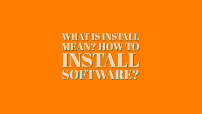 What is install mean ? How to install Software ?