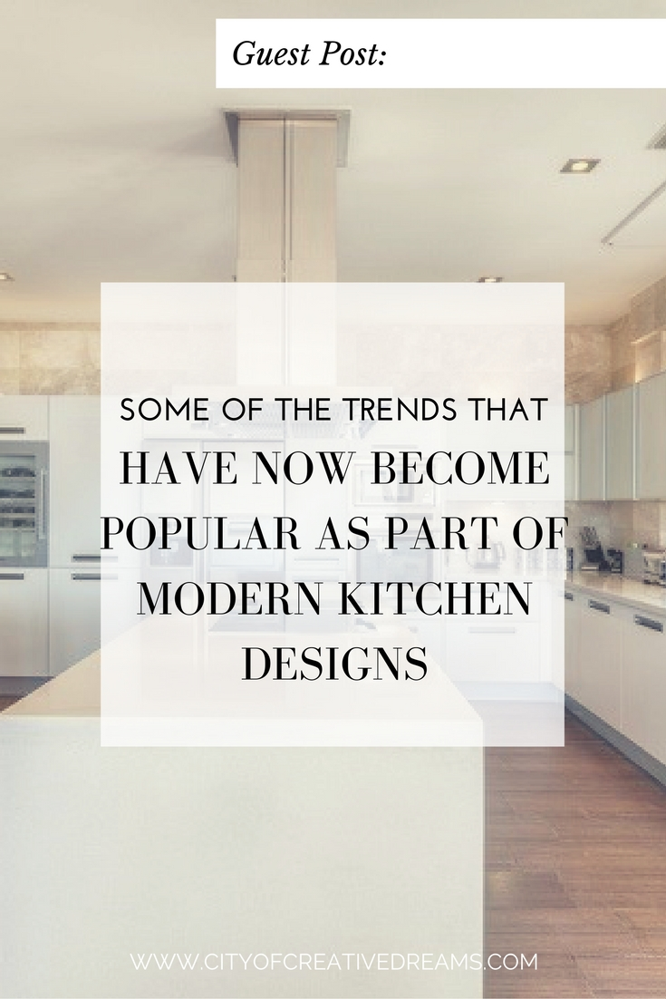 Some of the Trends that have now become popular as part of Modern Kitchen Designs | City of Creative Dreams