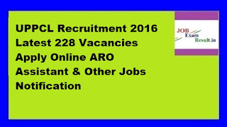 UPPCL Recruitment 2016 Latest 228 Vacancies Apply Online ARO Assistant & Other Jobs Notification
