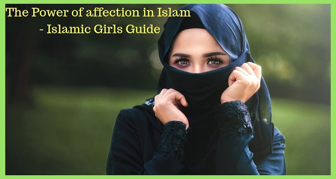 The Power of affection in Islam - Islamic Girls Guide
