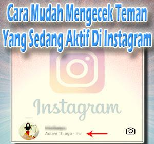Cara Mudah Mengecek Teman yang Sedang Aktif (Online) Di Instagram