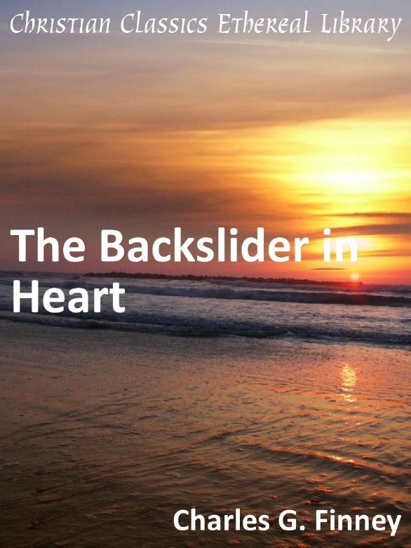 Charles G. Finney-The Backslider In Heart-