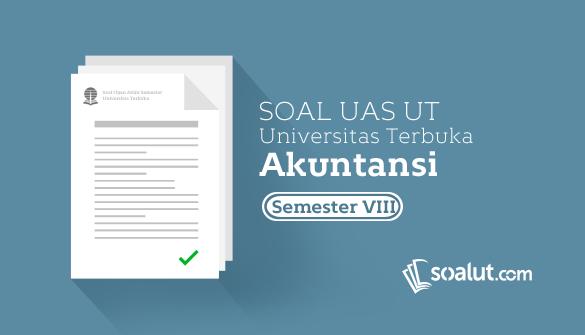 Soal Ujian UT Akuntansi Semester 8
