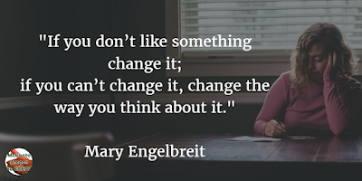 "71 Quotes About Life Being Hard But Getting Through It: ""If you don't like something change it; if you can't change it, change the way you think about it."" - Mary Engelbreit"