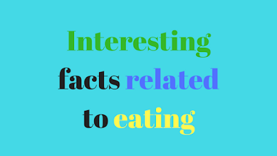 Interesting facts related to eating