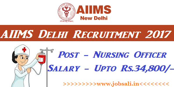 AIIMS Nurse Recruitment 2017, AIIMS Delhi Vacancy, Nursing jobs in Delhi