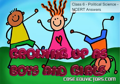 CBSE Class 6 - Political Science Chapter 04 - Growing up as Boys and Girls - NCERT Answers (#cbsenotes)(#eduvictors)