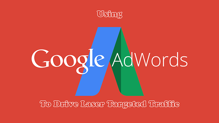 How To Use Google Adwords To Drive Laser Targeted Traffic At Low Cost