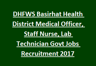 DHFWS Basirhat Health District Medical Officer, Staff Nurse, Lab Technician Govt Jobs Recruitment 2017
