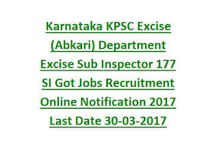 Karnataka KPSC Excise (Abkari) Department Excise Sub Inspector 177 SI Got Jobs Recruitment Online Notification 2017 Last Date 30-03-2017