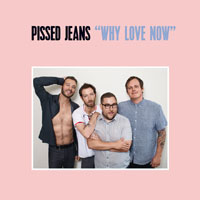 The Top 50 Albums of 2017: 49. Pissed Jeans - Why Love Now