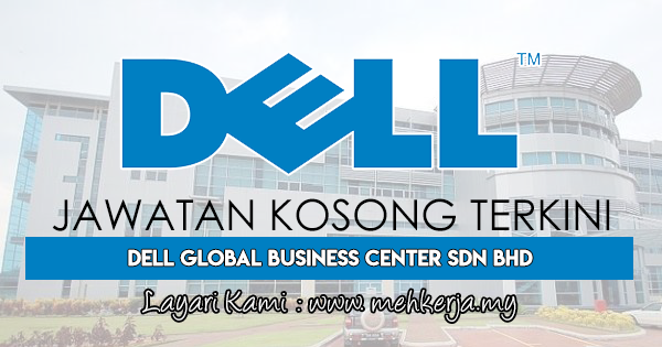 Jawatan Kosong Terkini 2018 di Dell Global Business Center Sdn Bhd