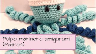 http://aramelaartesanias.blogspot.com.ar/2017/03/pulpo-marinero-amigurumi-con-patron.html